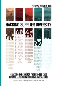 Hacking Supplier Diversity: Cracking the Code for the Business Case: Revenue Generation, Economic Impact, ROI