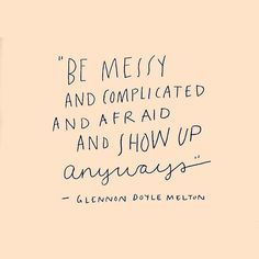 Daily mantra to #showup despite your fears and complexities (e.g. Being human) #fwdailymotivation   Pinned to Nutrition Stripped   Thoughts