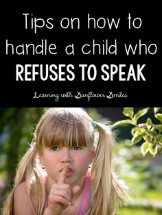 Tips For: How to Handle a Child who Refuses to Speak - Learning withe Sunflower Smiles