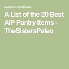 A List of the 20 Best AIP Pantry Items - TheSistersPaleo