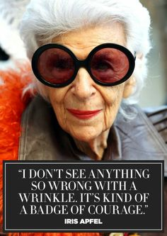 11 Inspiring Quotes from Fashion Icon Iris Apfel Fashion legend Iris Apfel turns 94 today. Here are 11 of her saltiest, chicest insights on life and style. Best Inspirational Quotes, Great Quotes, Quotes To Live By, Life Quotes, Qoutes, Quotations, Friend Quotes, Quotable Quotes, Happy Quotes