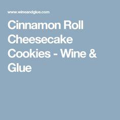 Cinnamon Roll Cheesecake Cookies - Wine & Glue