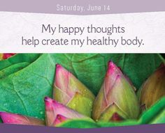 Love this from Louise Hay!  Happy thoughts help create a healthy body.