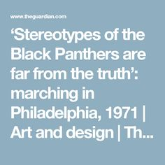 'Stereotypes of the Black Panthers are far from the truth': marching in Philadelphia, 1971   Art and design   The Guardian