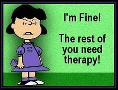 Im fine funny jokes lol funny quotes peanuts humor therapy humorous lucy van pelt Peanuts Quotes, Snoopy Quotes, Charlie Brown, Lucy Van Pelt, Snoopy And Woodstock, Peanuts Snoopy, Peanuts Cartoon, Statements, Just For Laughs