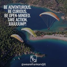 Be adventurous. Be curious. Be open-minded. Take action. Juuuump! Take that leap of faith!  Double tap if you agree and tag someone who needs to see this. follow us @wearefrankandjill