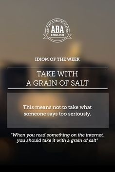 """English #idiom """"Take with a grain of salt"""" means not to take what someone says too seriously. #speakenglish"""