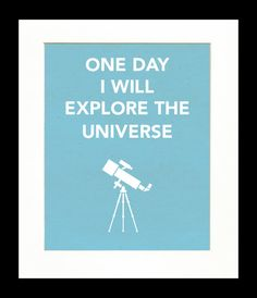 Children's Art Print Poster, Nursery Art, Children's Room, Telescope, Astronaut, One Day I Will Explore the Universe, 11x14 Print. $18.00, via Etsy.