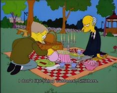 When he was sick and tired of nature. | 21 Times Mr. Burns Was The Realest Bitch Who Ever Lived