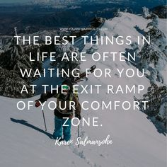 """""""The best things in life are often waiting for you at the exit ramp of your comfort zone"""" - Karen Salmansohn"""