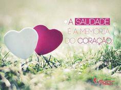A saudade é a memória do coração. #saudade #coracao #memoria