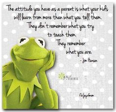 The attitude you have as a parent is what your kids will learn from more than what you will tell them. They don't remember what you try to teach them. They remember what you are. ~Jim Henson <3 Join us for more fantastic family quotes on Joy of Mom! <3 https://www.facebook.com/joyofmom #kids #parents #quotes #jimhenson #joyofmom