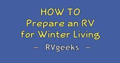 In this video, TheRVgeeks will show you how to prepare an RV for wintertime camping.