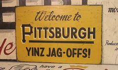"""In Pittsburgh, the way you say """"y'all"""" (formerly known as """"you all"""" is """"yinz""""."""