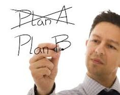 It's important to have a Plan B in case Plan A fails.