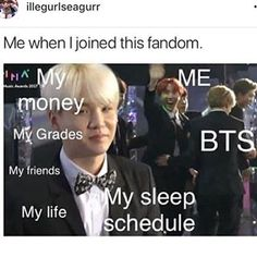 Basically yeah BUT Bts are making my life like sooo sooo many times better and help with my depression so I prefer it this way.