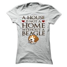 A HOUSE IS NOT A HOME WITHOUT A BEAGLE T-Shirts, Hoodies. Get It Now ==►…