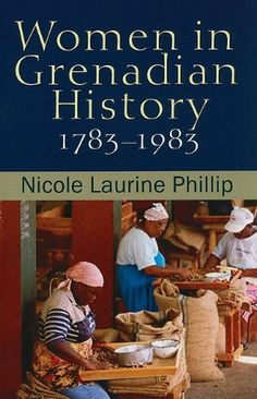 Non-fiction. Women in Grenadian History, 1783-1983 by Nicole Laurine Phillip