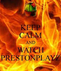 KEEP CALM AND WATCH PRESTONPLAYZ Poster | bob | Keep Calm-o-Matic