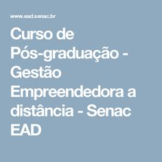 Curso de Pós-graduação - Gestão Empreendedora a distância - Senac EAD