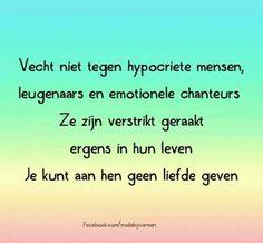 Vecht niet tegen hypocriete mensen, leugenaars en emotionele chanteurs ...
