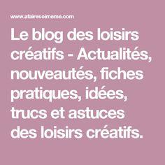 Le blog des loisirs créatifs - Actualités, nouveautés, fiches pratiques, idées, trucs et astuces des loisirs créatifs.