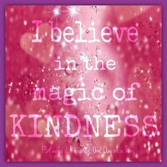 ❥ I believe in the magic of Kindness