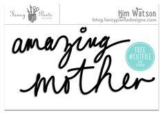 FREE #cutfile: Amazing Mother' by Kim Watson for #FancyPantsDesignsStudio