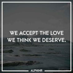 We accept the love we think we deserve. at Alphinr Our Love, Instagram Story, Affirmations, Quotes, Image, Art, Quotations, Art Background, Kunst