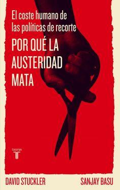 Por qué la austeridad mata : el coste humano de las políticas de recorte / David Stuckler y Sanjay Basu ; traducción de Alejandro Pradera y Federico Corriente Basús: http://kmelot.biblioteca.udc.es/record=b1503214~S1*gag