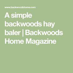 A simple backwoods hay baler   Backwoods Home Magazine
