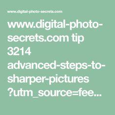 www.digital-photo-secrets.com tip 3214 advanced-steps-to-sharper-pictures ?utm_source=feedly&trk_msg=C7UG40V2I6SK91PQ5KMNUQC0OC&trk_contact=ODPGB18CB5ME3BEEBU6G2N1IR4&utm_source=Listrak&utm_medium=Email&utm_term=http: