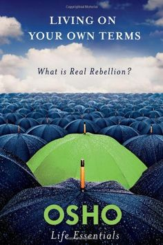 Living on Your Own Terms: What Is Real Rebellion? (Osho Life Essentials) by Osho http://www.amazon.com/dp/0312595506/ref=cm_sw_r_pi_dp_k8w8tb12E0VN0