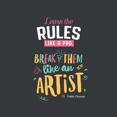 learn the rules like a pro, so you can break them like an artist #artist #font #quote #inspiration #motivation