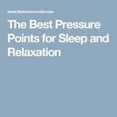 The Best Pressure Points for Sleep and Relaxation
