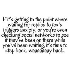 If it's getting to the point where waiting for replies to texts trigers anxiety or you're even checking social networks to see if they've be...