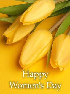 Send Free Yellow Tulip International Women's Day Card to Loved Ones on Birthday & Greeting Cards by Davia. It's free, and you also can use your own customized birthday calendar and birthday reminders. Women's Day 8 March, 8th Of March, Happy Womens Day Quotes, International Womens Day March 8, Happy Birthday Bouquet, Women's Day Cards, Happy Mothers Day Wishes, Wedding Anniversary Wishes, Happy Woman Day