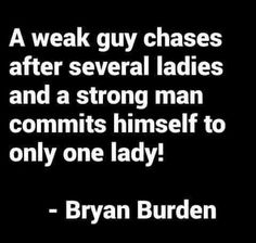 A weak guy chases after several ladies and a strong man commits himself to only one lady Strong Man Quotes, Men Quotes, Love Quotes, Qoutes, Guys Be Like, My Love, Option Quotes, No One Likes Me, Dealing With Difficult People