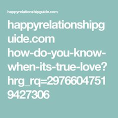 happyrelationshipguide.com how-do-you-know-when-its-true-love?hrg_rq=29766047519427306