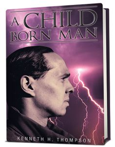 A Child Born Man - Kenneth H. Thompson - This auto biography details Thompson's journey through the storms and the darkness in life, but it also narrates how God came to help and instilled light in his mind and soul and facilitated a complete spiritual balance.