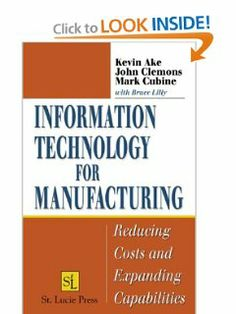 Information Technology for Manufacturing:  Reducing Costs and Expanding Capabilities