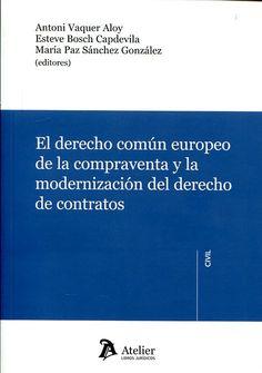 El derecho común europeo de la compraventa y la modernización del derecho de contratos / Antoni Vaquer Aloy, Esteve Bosch Capdevilla, María Paz Sánchez González (editores). - 2015