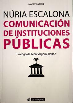 Comunicación de instituciones públicas / Núria Escalona. + info: http://www.nuriaescalona.com/es/comunicaciondeinstitucionespublicas/