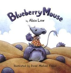 Blueberry Mouse by Alice Low, illustrated by David Michael Friend. Great book for preschool storytime