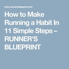 How to Make Running a Habit In 11 Simple Steps – RUNNER'S BLUEPRINT