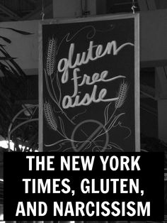 The New York Times, Gluten, and Narcissism | SCRATCH OR SNIFF