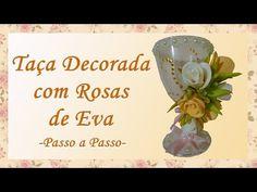 TAÇA DECORADA COM ROSAS DE EVA - PASSO A PASSO - YouTube