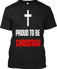 Get this limited-edition 'PROUD TO BE A CHRISTIAN' T-Shirt Today & represent who you are!   http://teespring.com/proudtobeachristian   #Christian #Saved #JesusSaves #IloveGod