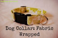 Dog Collar: Fabric Wrapped  •  Free tutorial with pictures on how to make a pet collar/leash in under 60 minutes