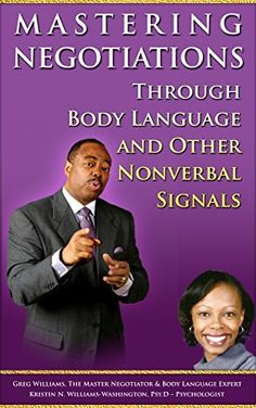 Mastering Negotiations Through Body Language and Other NonVerbal Signals: Winning Negotiation Techniques Using Body Language Signals by Greg Williams, http://www.amazon.com/dp/B00MUESS4O/ref=cm_sw_r_pi_dp_iTQ9tb0YPCPRE